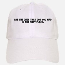 Are the ones that got you mad Baseball Baseball Cap