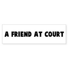 A friend at court Bumper Bumper Sticker