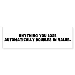 Anything you lose automatical Bumper Bumper Sticker