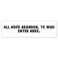 All hope abandon ye who enter Bumper Bumper Sticker