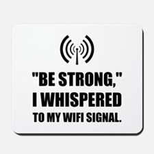 Be Strong Wifi Signal Mousepad
