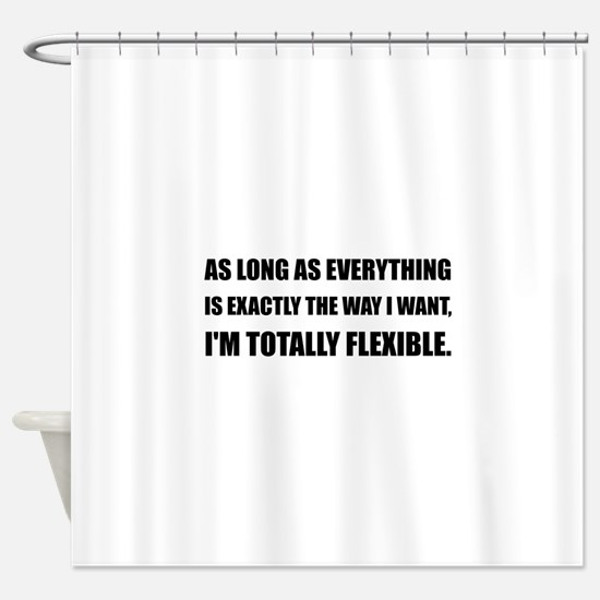 The Way I Want Totally Flexible Shower Curtain