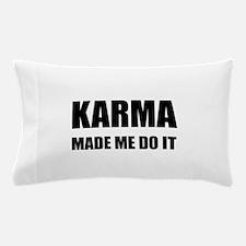 Karma Made Me Do It Pillow Case
