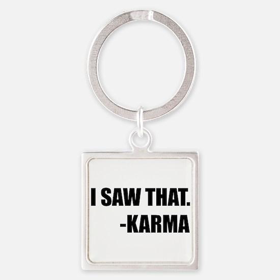 I Saw That Karma Keychains