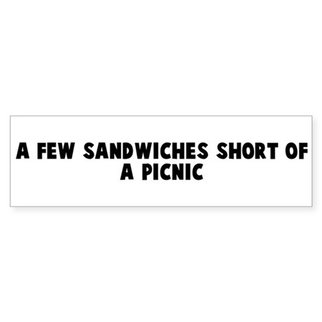 A few sandwiches short of a p Bumper Sticker