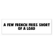 A few French fries short of a Bumper Bumper Sticker