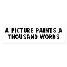 A picture paints a thousand w Bumper Bumper Sticker