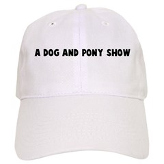 A dog and pony show Baseball Cap
