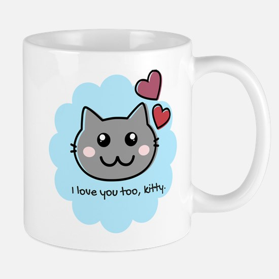 I love you too kitty Mugs