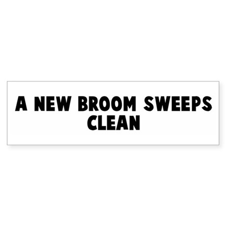 A new broom sweeps clean Bumper Sticker