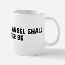 A ministering angel shall my  Mug