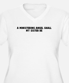 A ministering angel shall my  T-Shirt