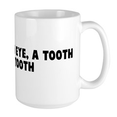 An eye for an eye a tooth for Large Mug