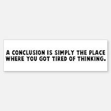 A conclusion is simply the pl Bumper Bumper Bumper Sticker