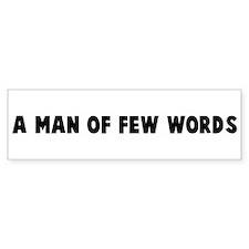 A man of few words Bumper Bumper Sticker