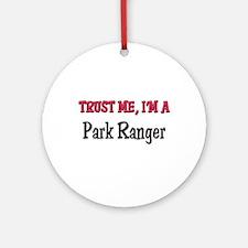 Trust Me I'm a Park Ranger Ornament (Round)