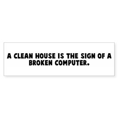 A clean house is the sign of Bumper Bumper Sticker