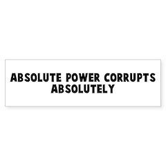 Absolute power corrupts absol Bumper Bumper Sticker
