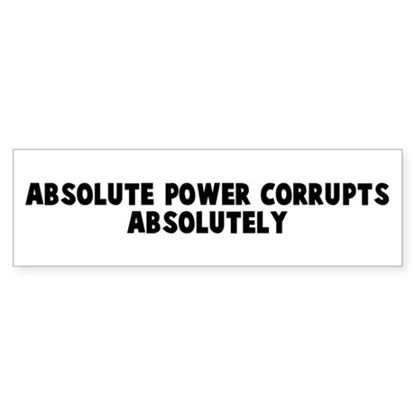 Absolute power corrupts absol Bumper Sticker