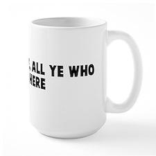 Abandon hope all ye who enter Mug