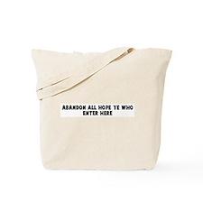 Abandon all hope ye who enter Tote Bag