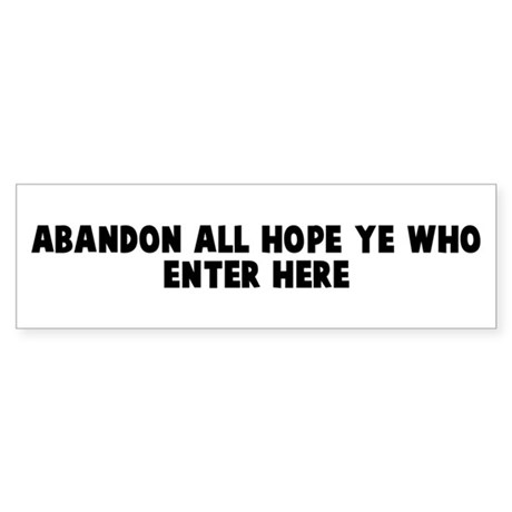 Abandon all hope ye who enter Bumper Sticker