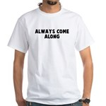 Always come along White T-Shirt