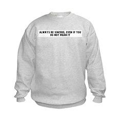 Always be sincere even if you Sweatshirt