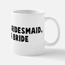 Always a bridesmaid never a b Mug