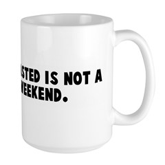 A weekend wasted is not a was Large Mug