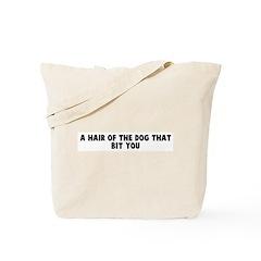 A hair of the dog that bit yo Tote Bag