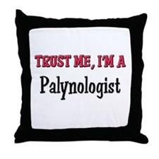 Trust Me I'm a Palynologist Throw Pillow