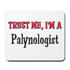 Trust Me I'm a Palynologist Mousepad