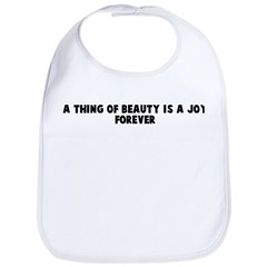 A thing of beauty is a joy fo Bib