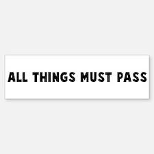 All things must pass Bumper Bumper Bumper Sticker