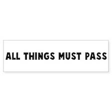 All things must pass Bumper Bumper Sticker