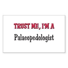 Trust Me I'm a Palaeopedologist Sticker (Rectangul