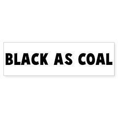 Black as coal Bumper Bumper Sticker