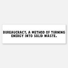 Bureaucracy a method of turni Bumper Bumper Bumper Sticker