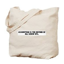 Assumption is the mother of a Tote Bag