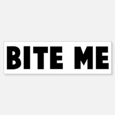 Bite me Bumper Bumper Bumper Sticker