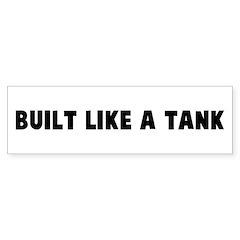 Built like a tank Bumper Bumper Sticker