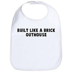 Built like a brick outhouse Bib