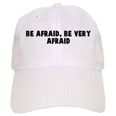 Be afraid be very afraid Baseball Cap