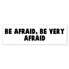 Be afraid be very afraid Bumper Bumper Sticker