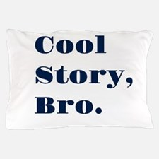 Cool Story, Bro. Pillow Case