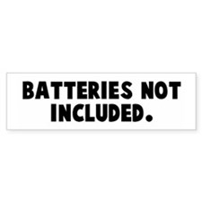 Batteries not included Bumper Bumper Sticker