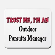 Trust Me I'm an Outdoor Pursuits Manager Mousepad