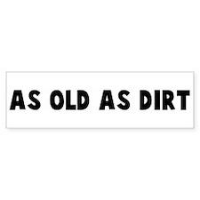 As old as dirt Bumper Bumper Sticker