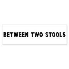 Between two stools Bumper Bumper Sticker